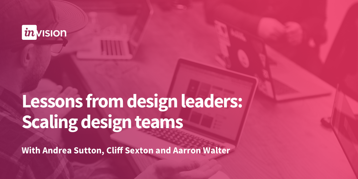 Lessons from design leaders: Scaling design teams
